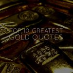Top 10 Greatest Gold Quotes